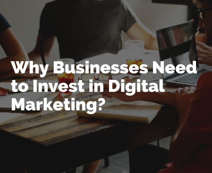 Why Businesses Need to Invest in Digital Marketing