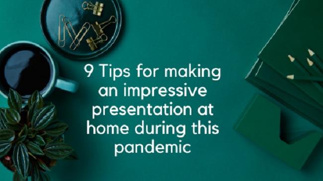 9 Tips for making an impressive presentation at home during this pandemic9 Tips for making an impressive presentation at home during this pandemic