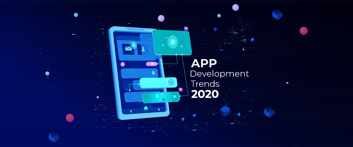 Mobile App Development Trends That are Leading in 2020