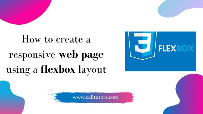 Using a Flex Box Layout create a web page