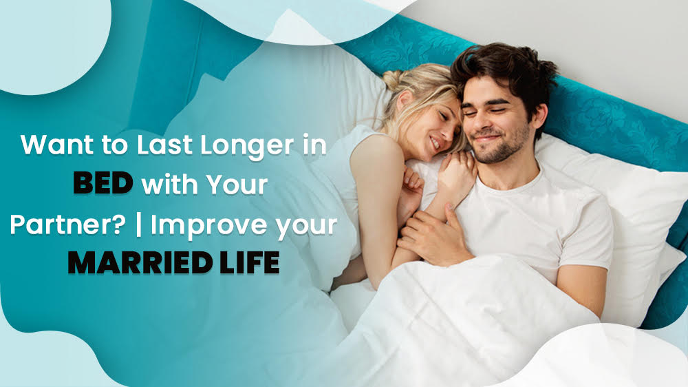 Want to Last Longer in Bed with Your Partner? | Improve your married life