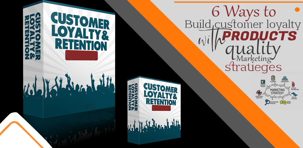 6 Ways To Build Customer Loyalty With Products Quality | Marketing Strategies
